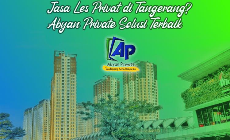 Jasa Les Privat Di Tangerang? Abyan Private Solusi Terbaik